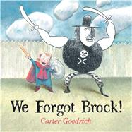 We Forgot Brock! by Goodrich, Carter, 9781442480902