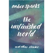 The Unfinished World by Sparks, Amber, 9781631490903