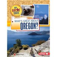 What's Great About Oregon? by Felix, Rebecca, 9781467760904