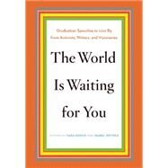 The World Is Waiting for You: Graduation Speeches to Live by from Activists, Writers, and Visionaries by Grove, Tara; Ostrer, Isabel, 9781620970904
