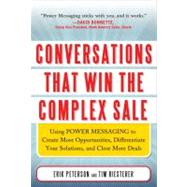 Conversations that Win the Complex Sale:  Using Power Messaging to Create More Opportunities, Differentiate your Solutions, and Close More Deals by Peterson, Erik; Riesterer, Tim, 9780071750905