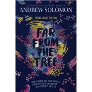 Far from the Tree Young Adult Edition by Solomon, Andrew; Calkhoven, Laurie, 9781481440905