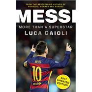 Messi - 2017 Updated Edition More Than a Superstar by Caioli, Luca, 9781785780905