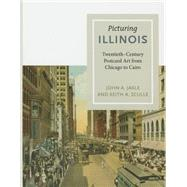 Picturing Illinois: Twentieth-century Postcard Art from Chicago to Cairo by Jakle, John A.; Sculle, Keith A., 9780252080906