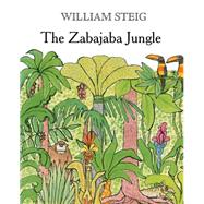 The Zabajaba Jungle by Steig, William, 9780374300906