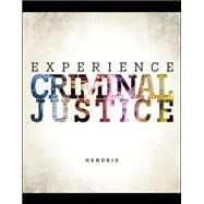 Experience Criminal Justice by Hendrix, Nicole; Inciardi, James, 9780078140907