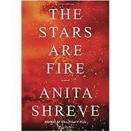 The Stars Are Fire by SHREVE, ANITA, 9780385350907