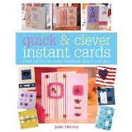 Quick and Clever Instant Cards : Over 100 Fast-to-Make Handmade Designs and Ideas by Hickey, Julie, 9780715320907