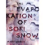 The Evaporation of Sofi Snow by Weber, Mary, 9780718080907