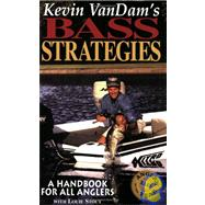 Kevin Van Dam's Bass Strategies : A Handbook for All Anglers by Vandam, Kevin; Stout, Louie, 9780965040907