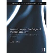 Natural Law and the Origin of Political Economy: Samuel Pufendorf and the History of Economics by Saether; Arild, 9781138670907