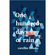 One Hundred Days of Rain by Brooks, Carellin, 9781771660907