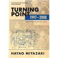 Turning Point: 1997-2008 (hardcover) by Miyazaki, Hayao, 9781421560908