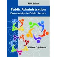 Public Administration: Partnerships in Public Service by Johnson, William C., 9781478610908