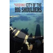 City of the Big Shoulders : An Anthology of Chicago Poetry by Van Cleave, Ryan G., 9781609380908