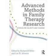Advanced Methods in Family Therapy Research: A Focus on Validity and Change by Miller; Richard, 9780415710909