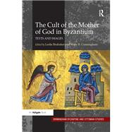 The Cult of the Mother of God in Byzantium: Texts and Images by Brubaker,Leslie, 9781138270909