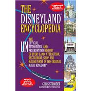 The Disneyland Encyclopedia The Unofficial, Unauthorized, and Unprecedented History of Every Land, Attraction, Restaurant, Shop, and Major Event in the Original Magic Kingdom by Strodder, Chris, 9781595800909