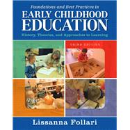 Foundations and Best Practices in Early Childhood Education History, Theories, and Approaches to Learning with Enhanced Pearson eText -- Access Card Package by Follari, Lissanna, 9780133830910