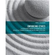 Enforcing Ethics A Scenario-Based Workbook for Police & Corrections Recruits and Officers by Goodman, Debbie J., 9780135120910