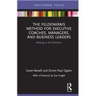 The Feldenkrais Method for Executive Coaches, Managers, and Business Leaders: Moving in All Directions by Newell; Garet, 9781138230910