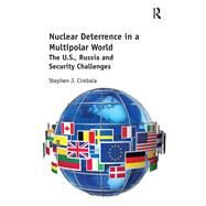 Nuclear Deterrence in a Multipolar World: The U.S., Russia and Security Challenges by Cimbala; Stephen J., 9781472480910