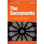 The Sacraments: Encounters with Christ by Joanna Dailey, 9781599820910