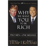 Why We Want You to Be Rich: Two Men, One Message by Trump, Donald; Kiyosaki, Robert T., 9781612680910