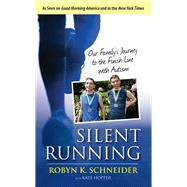 Silent Running: Our Family's Journey to the Finish Line With Autism by Schneider, Robyn K.; Hopper, Kate, 9781629370910