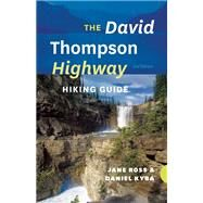 The David Thompson Highway Hiking Guide by Ross, Jane; Kyba, Daniel, 9781771600910