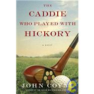 The Caddie Who Played With Hickory by Coyne, John, 9780312560911