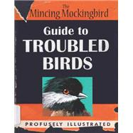 The Mincing Mockingbird Guide to Troubled Birds: An Uuthoritative Illustrated Compendium to Be Consulted in the Event of an Infant of Small Child Being Torn Apart by a Murder of Crows by Adrian, Matt, 9780399170911