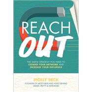 Reach Out: The Simple Strategy You Need to Expand Your Network and Increase Your Influence by Beck, Molly, 9781259860911
