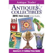 Antique Trader Antiques & Collectibles Price Guide 2015 by Bradley, Eric, 9781440240911