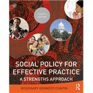 Social Policy for Effective Practice: A Strengths Approach by Chapin; Rosemary, 9781138210912