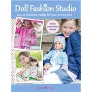 My Doll's Handmade Boutique : Sew 20 Seasonal Outfits for Your 18-Inch Doll by Hinds, Joan, 9781440230912