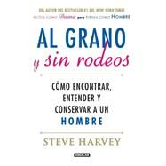 Al grano y sin rodeos / Straight Talk, No Chaser by Harvey, Steve; Ramos, Alejandra, 9786073130912