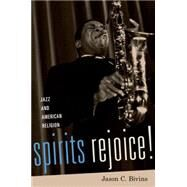 Spirits Rejoice! Jazz and American Religion by Bivins, Jason C., 9780190230913