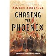 Chasing the Phoenix A Science Fiction Novel by Swanwick, Michael, 9780765380913