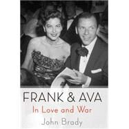 Frank & Ava In Love and War by Brady, John, 9781250070913