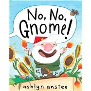 No, No, Gnome! by Anstee, Ashlyn, 9781481430913