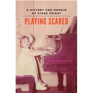 Playing Scared A History and Memoir of Stage Fright by Solovitch, Sara, 9781620400913