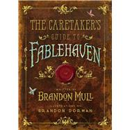 The Caretaker's Guide to Fablehaven by Mull, Brandon; Dorman, Brandon, 9781629720913