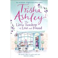 The Little Teashop of Lost and Found by Ashley, Trisha, 9781784160913
