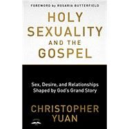 Holy Sexuality and the Gospel by YUAN, CHRISTOPHERBUTTERFIELD, ROSARIA, 9780735290914