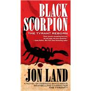 Black Scorpion The Tyrant Reborn by Land, Jon; Boccardi, Fabrizio, 9780765370914