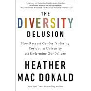 The Diversity Delusion by Mac Donald, Heather, 9781250200914