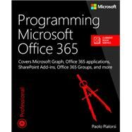 Programming Microsoft Office 365 (includes Current Book Service) Covers Microsoft Graph, Office 365 applications, SharePoint Add-ins, Office 365 Groups, and more by Pialorsi, Paolo, 9781509300914