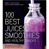 100 Best Juices, Smoothies and Healthy Snacks Easy Recipes For Natural Energy & Weight Control the  Healthy Way by von Euw, Emily, 9781624140914