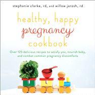 Healthy, Happy Pregnancy Cookbook by Clarke, Stephanie; Jarosh, Willow, 9781501130915